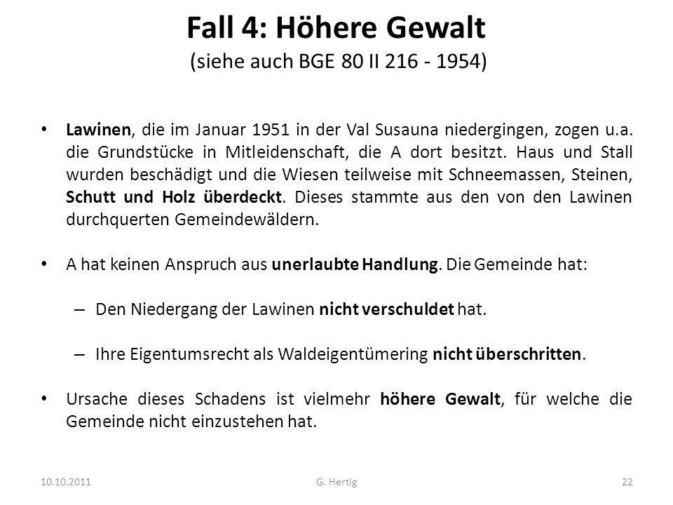 Fall 4: Höhere Gewalt (siehe auch BGE 80 II 216 - 1954) Lawinen, die im Januar 1951 in der Val Susauna niedergingen, zogen u.a.