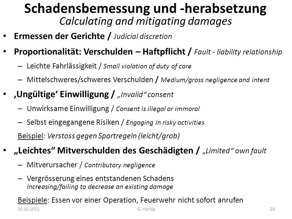 10.10.2011 Schadensbemessung und -herabsetzung Calculating and mitigating damages Ermessen der Gerichte / Judicial discretion Proportionalität: Versch