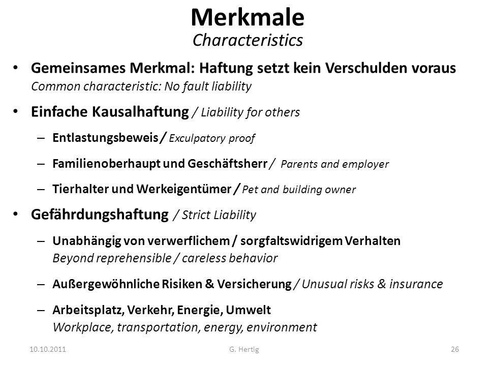 10.10.2011 Merkmale Characteristics Gemeinsames Merkmal: Haftung setzt kein Verschulden voraus Common characteristic: No fault liability Einfache Kaus