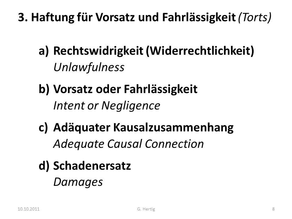 10.10.2011 3. Haftung für Vorsatz und Fahrlässigkeit (Torts) a)Rechtswidrigkeit (Widerrechtlichkeit) Unlawfulness b)Vorsatz oder Fahrlässigkeit Intent