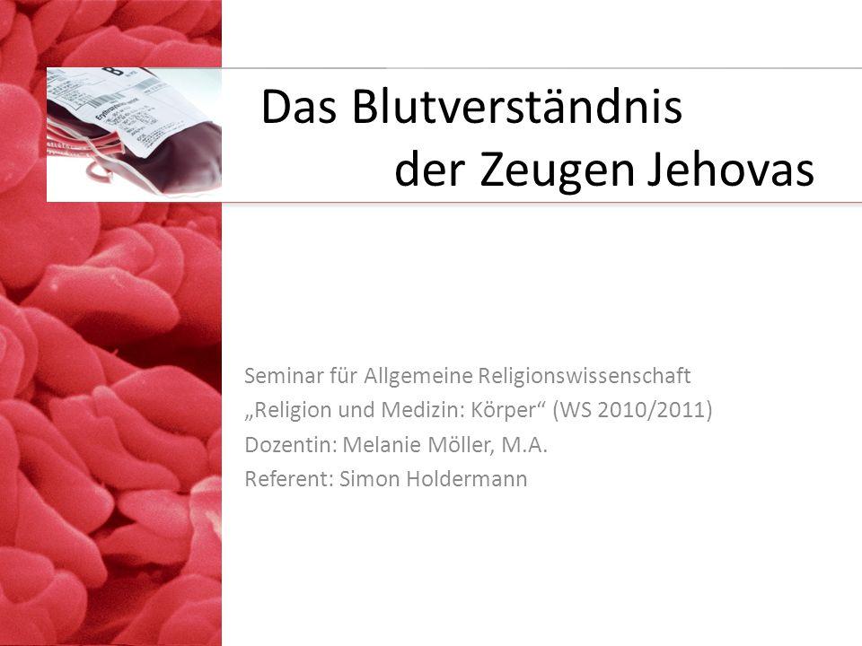"""Das Blutverständnis der Zeugen Jehovas Seminar für Allgemeine Religionswissenschaft """"Religion und Medizin: Körper (WS 2010/2011) Dozentin: Melanie Möller, M.A."""
