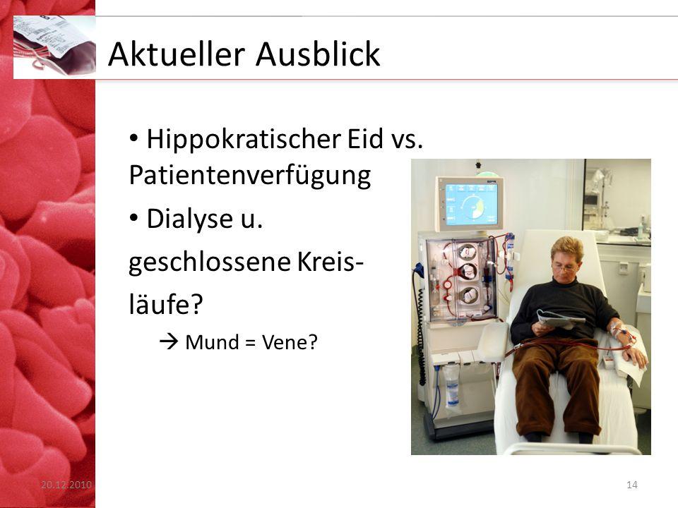 Aktueller Ausblick Hippokratischer Eid vs. Patientenverfügung Dialyse u. geschlossene Kreis- läufe?  Mund = Vene? 1420.12.2010
