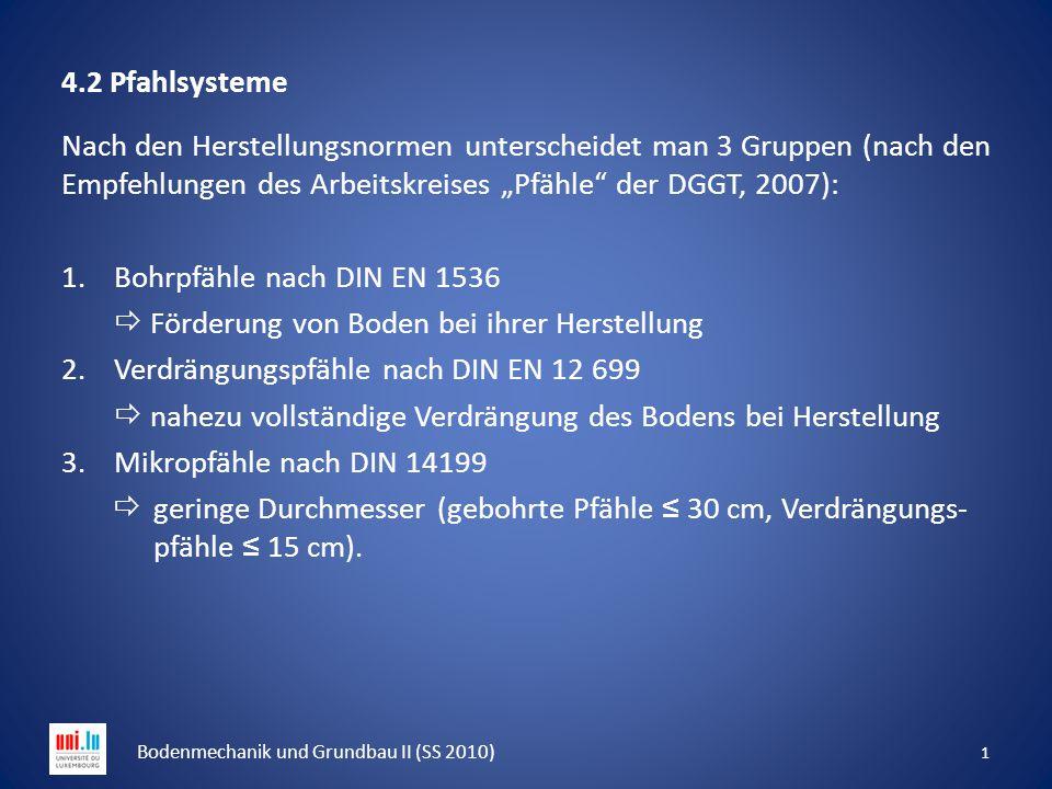 """4.2 Pfahlsysteme Nach den Herstellungsnormen unterscheidet man 3 Gruppen (nach den Empfehlungen des Arbeitskreises """"Pfähle"""" der DGGT, 2007): 1.Bohrpfä"""