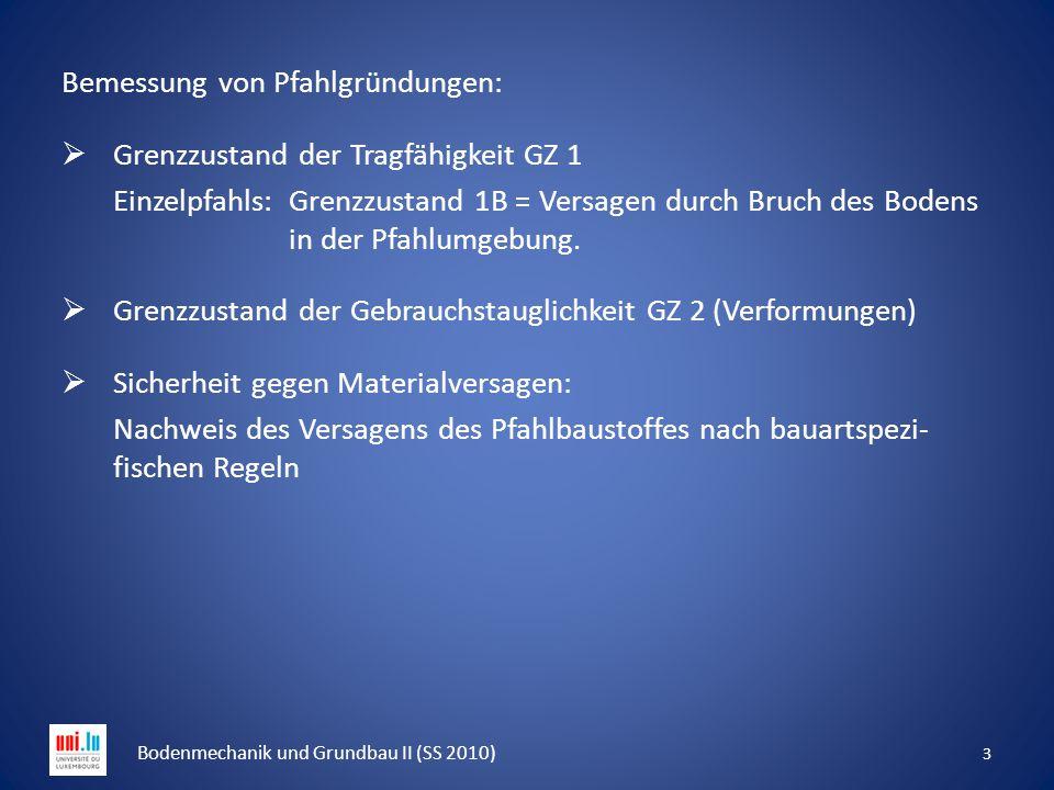 Bemessung von Pfahlgründungen:  Grenzzustand der Tragfähigkeit GZ 1 Einzelpfahls: Grenzzustand 1B = Versagen durch Bruch des Bodens in der Pfahlumgeb