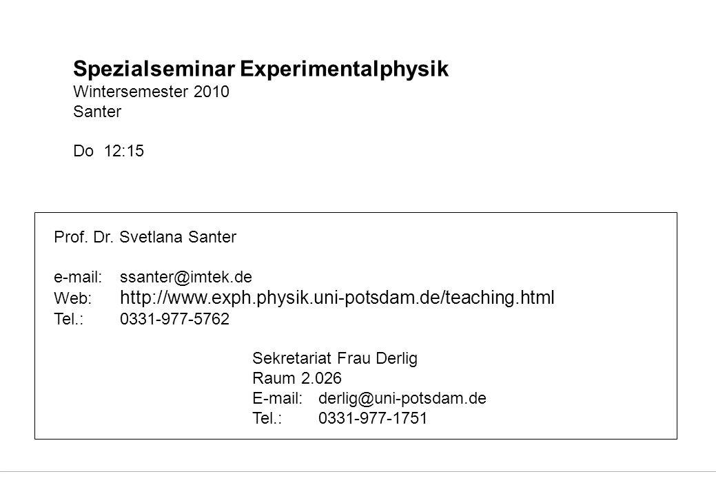 Spezialseminar Experimentalphysik Wintersemester 2010 Santer Do 12:15 Prof.