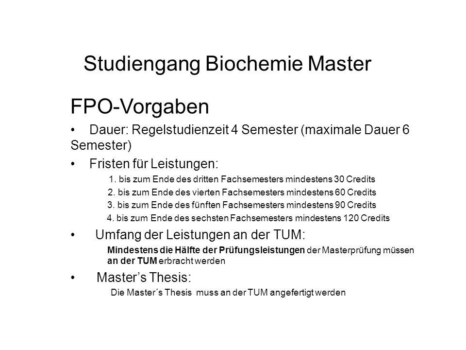 Studiengang Biochemie Master FPO-Vorgaben Dauer: Regelstudienzeit 4 Semester (maximale Dauer 6 Semester) Fristen für Leistungen: 1.