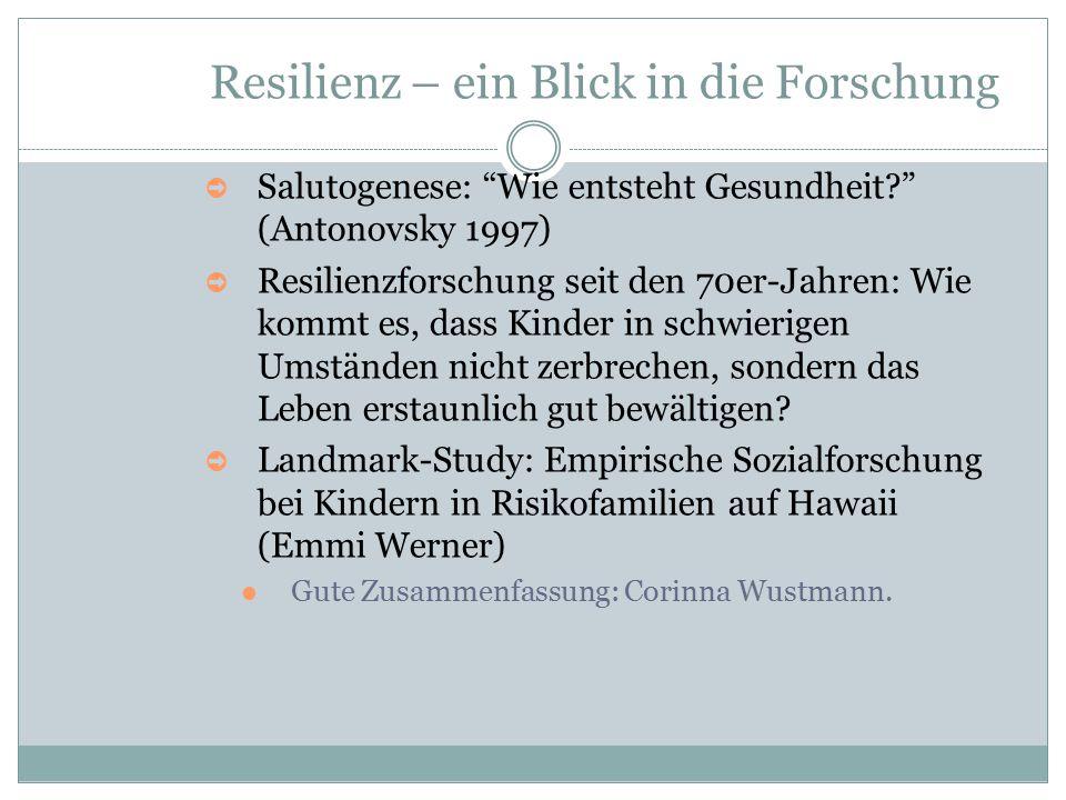 """Resilienz – ein Blick in die Forschung ➲ Salutogenese: """"Wie entsteht Gesundheit?"""" (Antonovsky 1997) ➲ Resilienzforschung seit den 70er-Jahren: Wie kom"""