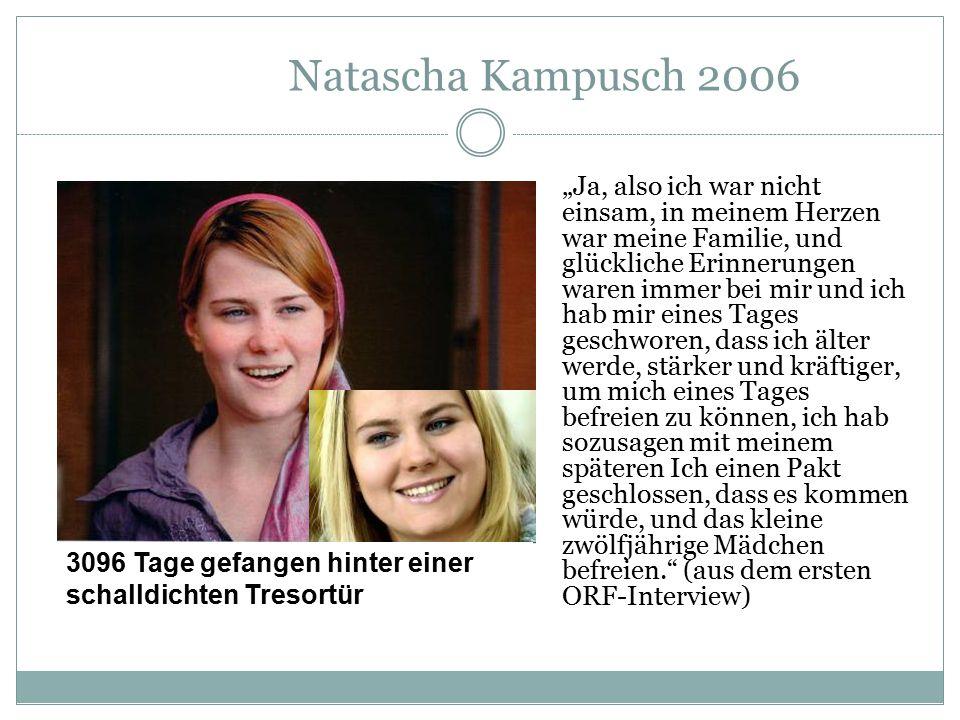 """Natascha Kampusch 2006 """"Ja, also ich war nicht einsam, in meinem Herzen war meine Familie, und glückliche Erinnerungen waren immer bei mir und ich hab"""