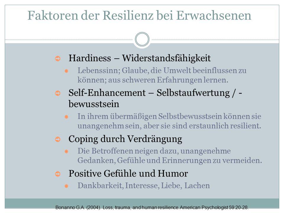 Faktoren der Resilienz bei Erwachsenen ➲ Hardiness – Widerstandsfähigkeit Lebenssinn; Glaube, die Umwelt beeinflussen zu können; aus schweren Erfahrun