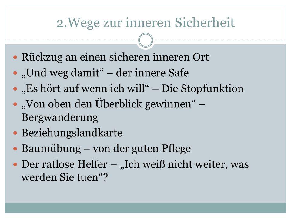 """2.Wege zur inneren Sicherheit Rückzug an einen sicheren inneren Ort """"Und weg damit"""" – der innere Safe """"Es hört auf wenn ich will"""" – Die Stopfunktion """""""