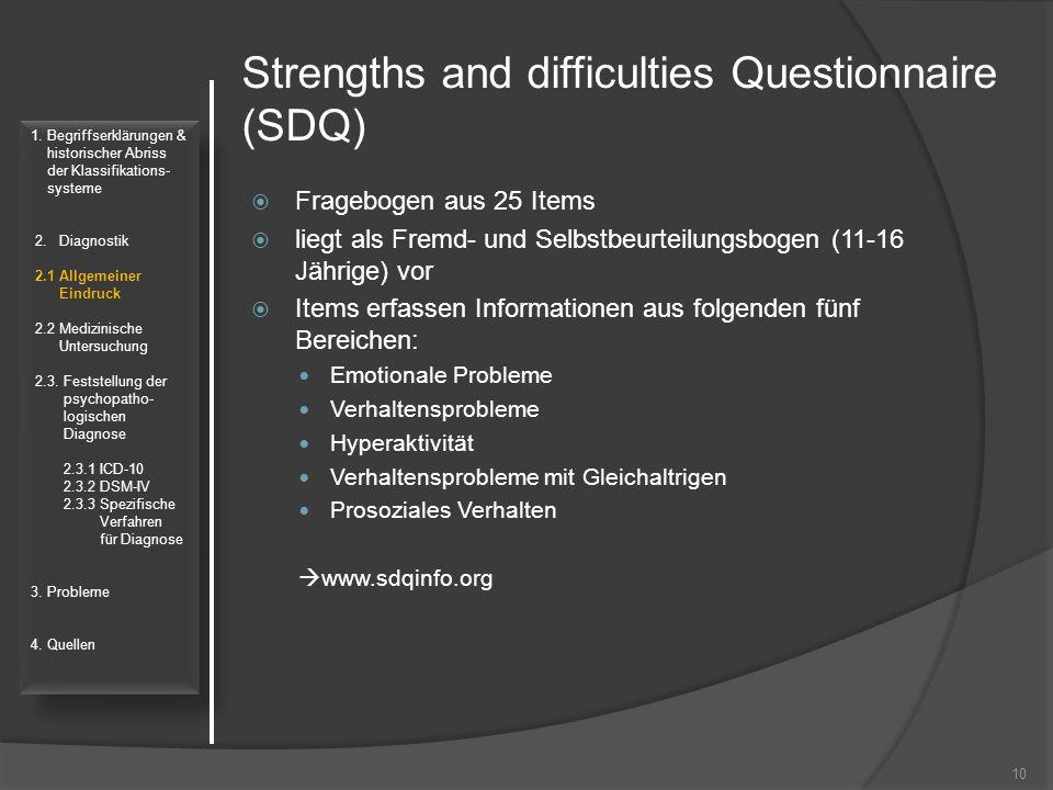 Strengths and difficulties Questionnaire (SDQ)  Fragebogen aus 25 Items  liegt als Fremd- und Selbstbeurteilungsbogen (11-16 Jährige) vor  Items er