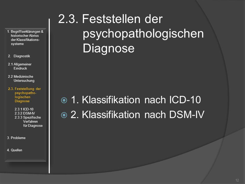 2.3. Feststellen der psychopathologischen Diagnose  1. Klassifikation nach ICD-10  2. Klassifikation nach DSM-IV 12 1. Begriffserklärungen & histori