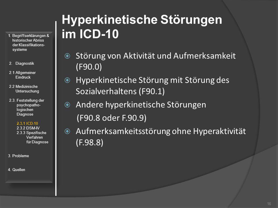 Hyperkinetische Störungen im ICD-10  Störung von Aktivität und Aufmerksamkeit (F90.0)  Hyperkinetische Störung mit Störung des Sozialverhaltens (F90