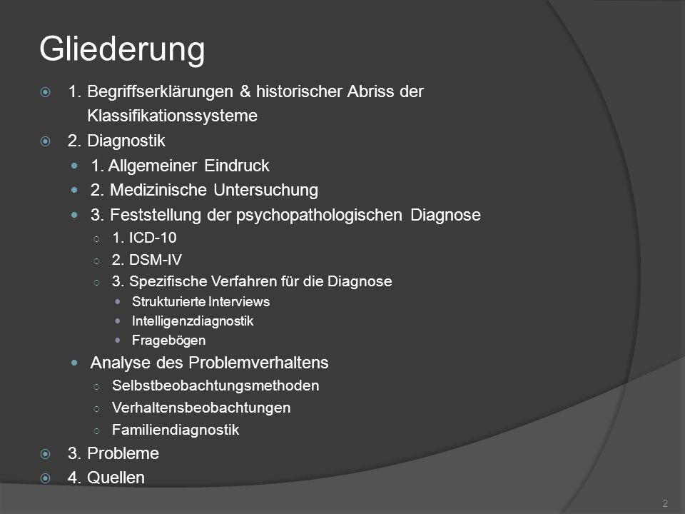Gliederung  1. Begriffserklärungen & historischer Abriss der Klassifikationssysteme  2. Diagnostik 1. Allgemeiner Eindruck 2. Medizinische Untersuch
