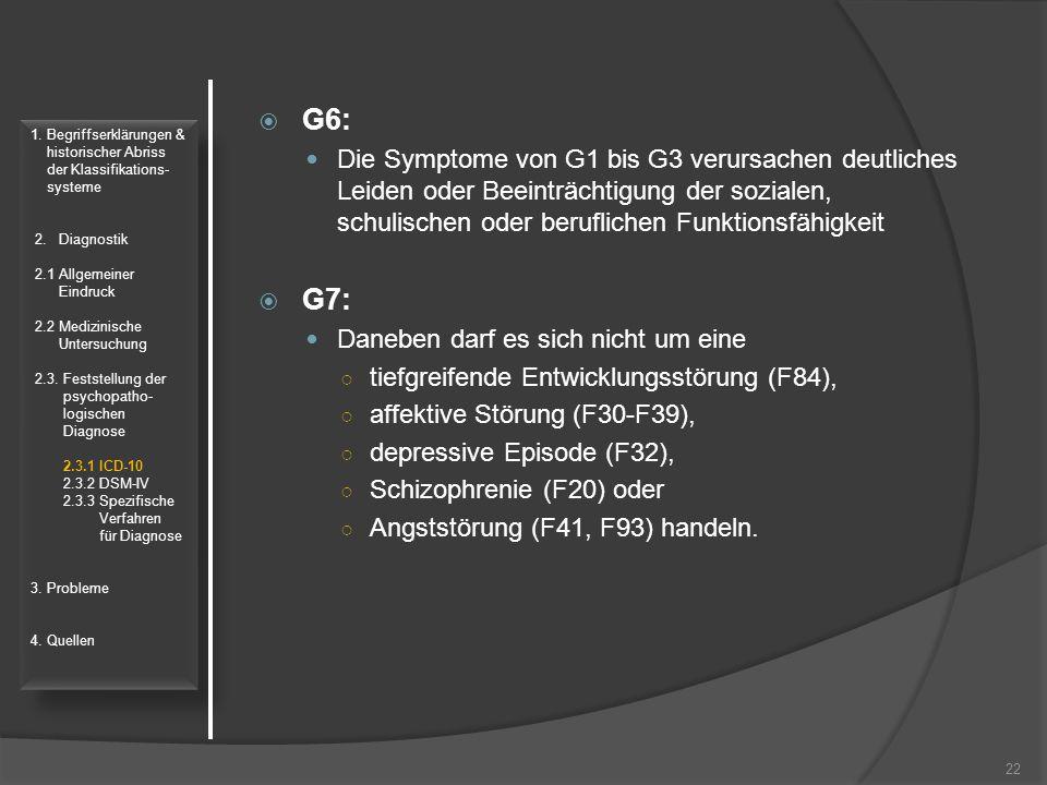  G6: Die Symptome von G1 bis G3 verursachen deutliches Leiden oder Beeinträchtigung der sozialen, schulischen oder beruflichen Funktionsfähigkeit  G