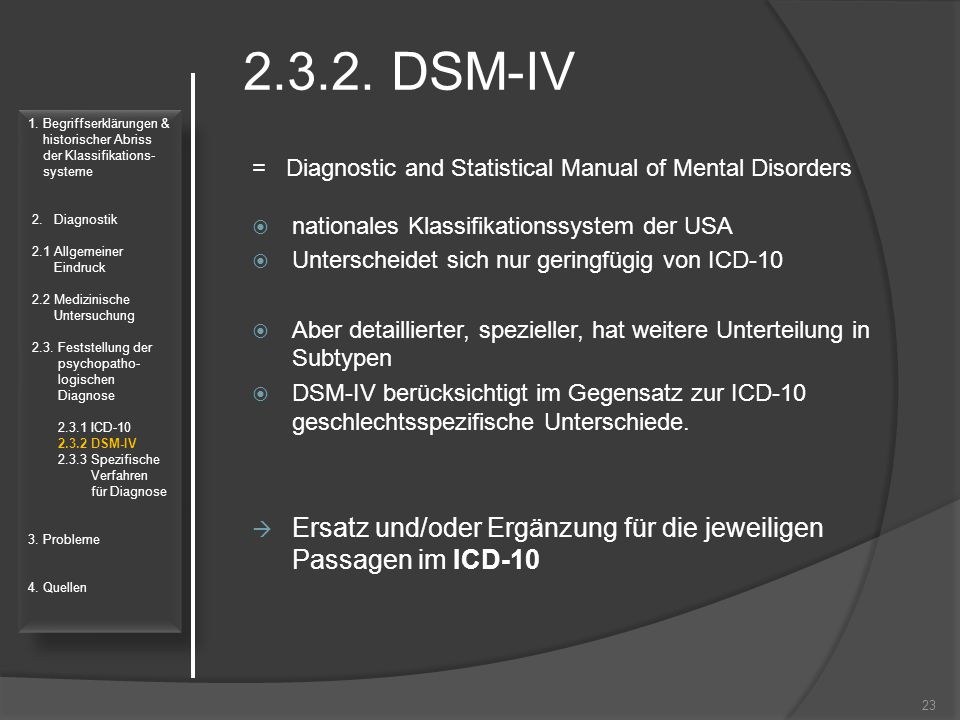 2.3.2. DSM-IV = Diagnostic and Statistical Manual of Mental Disorders  nationales Klassifikationssystem der USA  Unterscheidet sich nur geringfügig