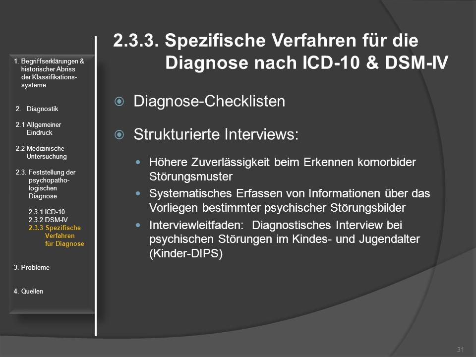 2.3.3. Spezifische Verfahren für die Diagnose nach ICD-10 & DSM-IV  Diagnose-Checklisten  Strukturierte Interviews: Höhere Zuverlässigkeit beim Erke