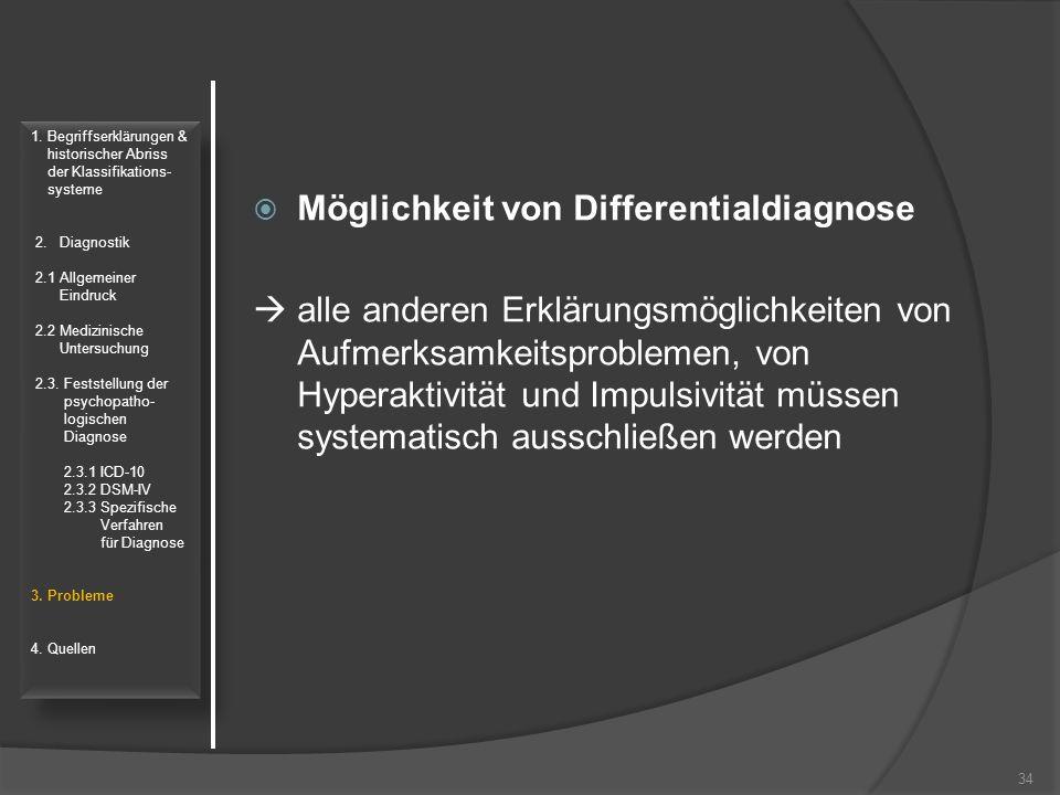  Möglichkeit von Differentialdiagnose  alle anderen Erklärungsmöglichkeiten von Aufmerksamkeitsproblemen, von Hyperaktivität und Impulsivität müssen