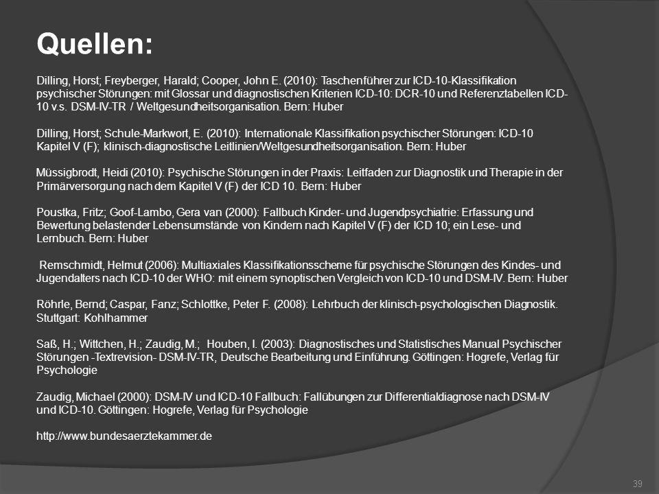 Quellen: Dilling, Horst; Freyberger, Harald; Cooper, John E. (2010): Taschenführer zur ICD-10-Klassifikation psychischer Störungen: mit Glossar und di
