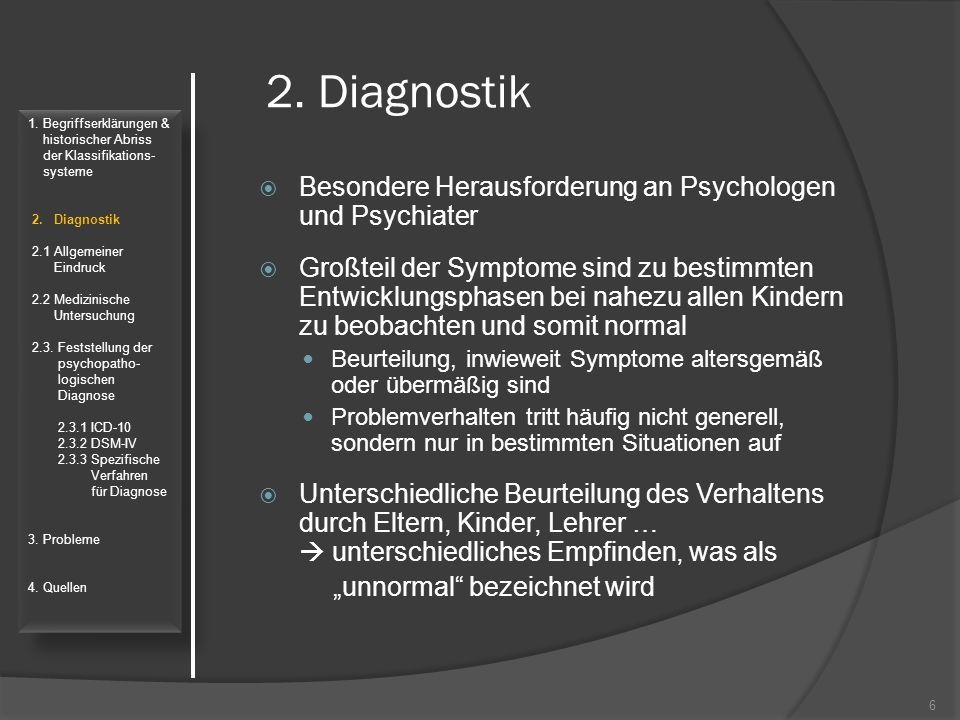 Diagnostische Kriterien  Gemäß den Forschungskriterien müssen im Einzelnen wenigstens sechs der neun Symptome von Unaufmerksamkeit (G1), drei der vier Symptome von Überaktivität (G2), eins der vier Symptome von Impulsivität (G3) vorliegen  Zusätzliche Voraussetzung für eine Klassifikation als Störung ist erkennbares Leiden oder eine Beeinträchtigung der sozialen, schulischen oder beruflichen Funktionsfähigkeit 17 1.