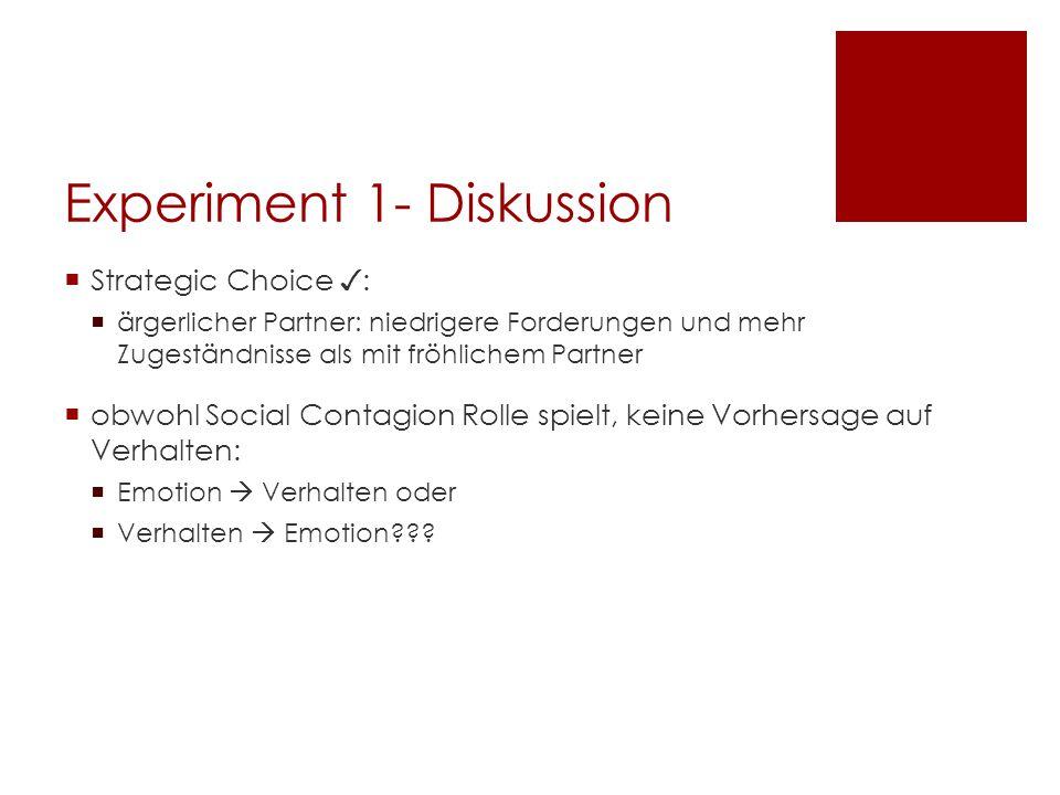 Experiment 1- Diskussion  Strategic Choice ✓ :  ärgerlicher Partner: niedrigere Forderungen und mehr Zugeständnisse als mit fröhlichem Partner  obw