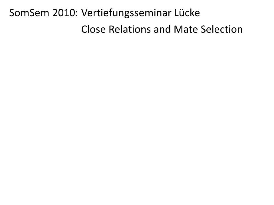 SomSem 2010: Vertiefungsseminar Lücke Close Relations and Mate Selection