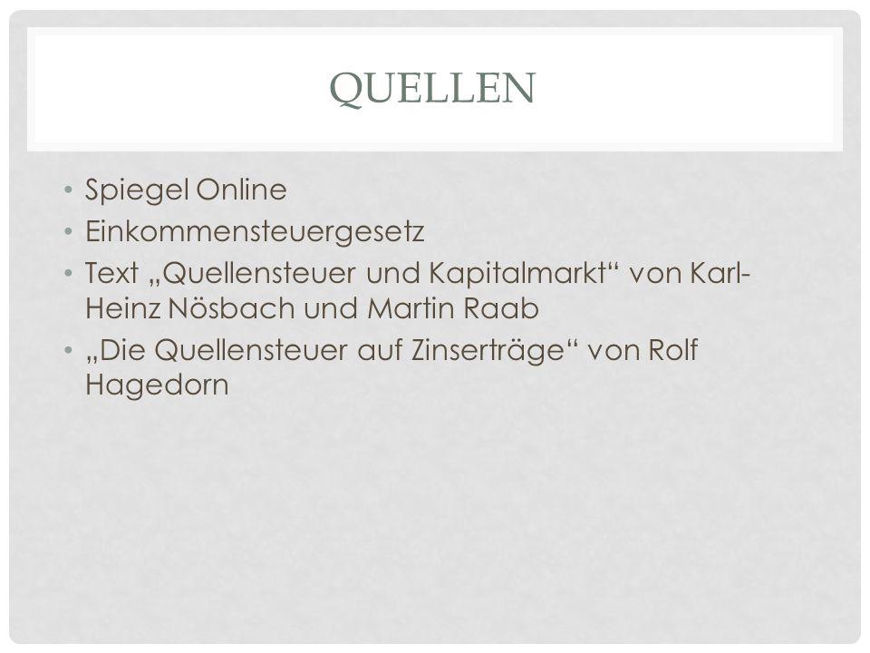 """QUELLEN Spiegel Online Einkommensteuergesetz Text """"Quellensteuer und Kapitalmarkt"""" von Karl- Heinz Nösbach und Martin Raab """"Die Quellensteuer auf Zins"""