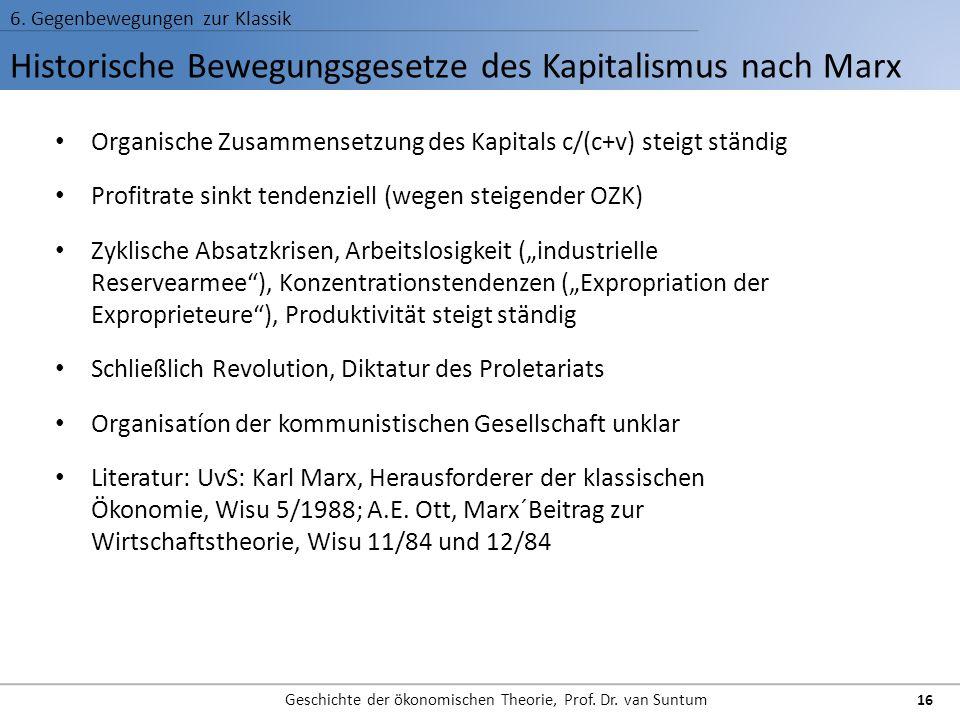 Historische Bewegungsgesetze des Kapitalismus nach Marx 6. Gegenbewegungen zur Klassik Geschichte der ökonomischen Theorie, Prof. Dr. van Suntum 16 Or