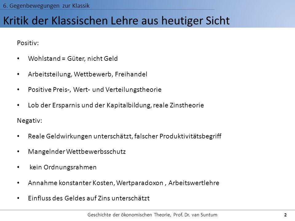 Kritik der Klassischen Lehre aus heutiger Sicht 6. Gegenbewegungen zur Klassik Geschichte der ökonomischen Theorie, Prof. Dr. van Suntum 2 Positiv: Wo