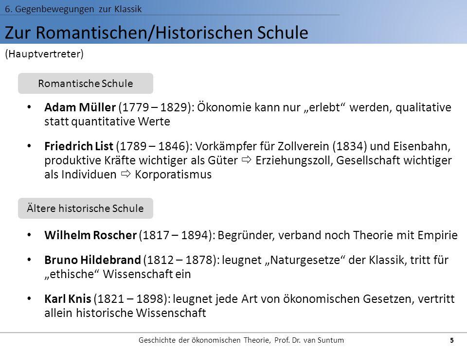 Zur Romantischen/Historischen Schule 6. Gegenbewegungen zur Klassik Geschichte der ökonomischen Theorie, Prof. Dr. van Suntum 5 Adam Müller (1779 – 18
