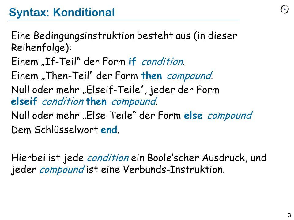 """3 Syntax: Konditional Eine Bedingungsinstruktion besteht aus (in dieser Reihenfolge): Einem """"If-Teil"""" der Form if condition. Einem """"Then-Teil"""" der For"""