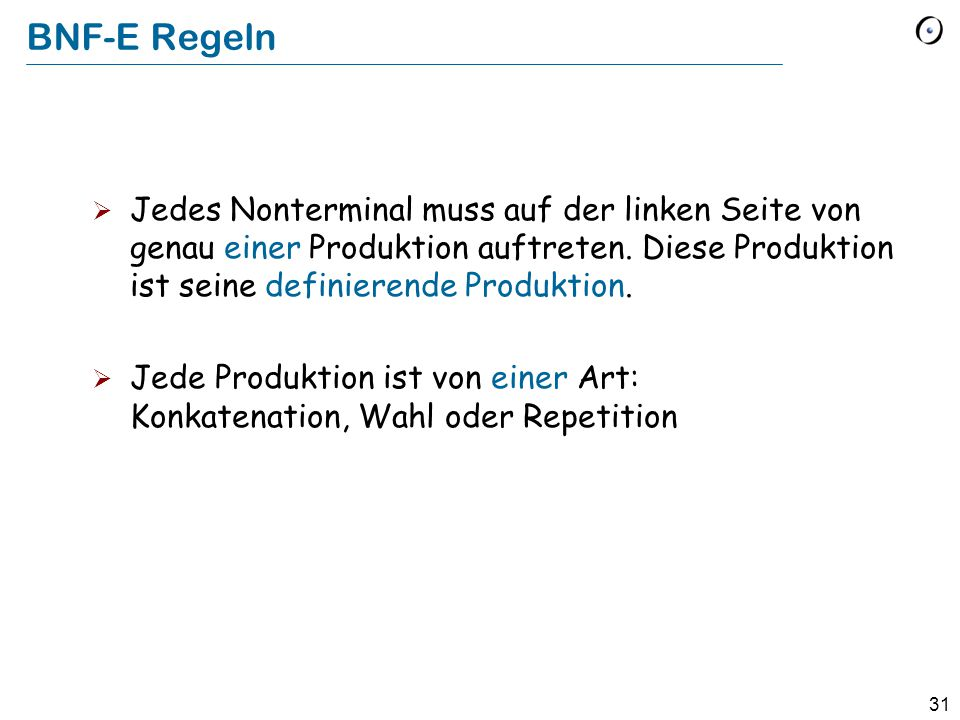 31 BNF-E Regeln  Jedes Nonterminal muss auf der linken Seite von genau einer Produktion auftreten. Diese Produktion ist seine definierende Produktion