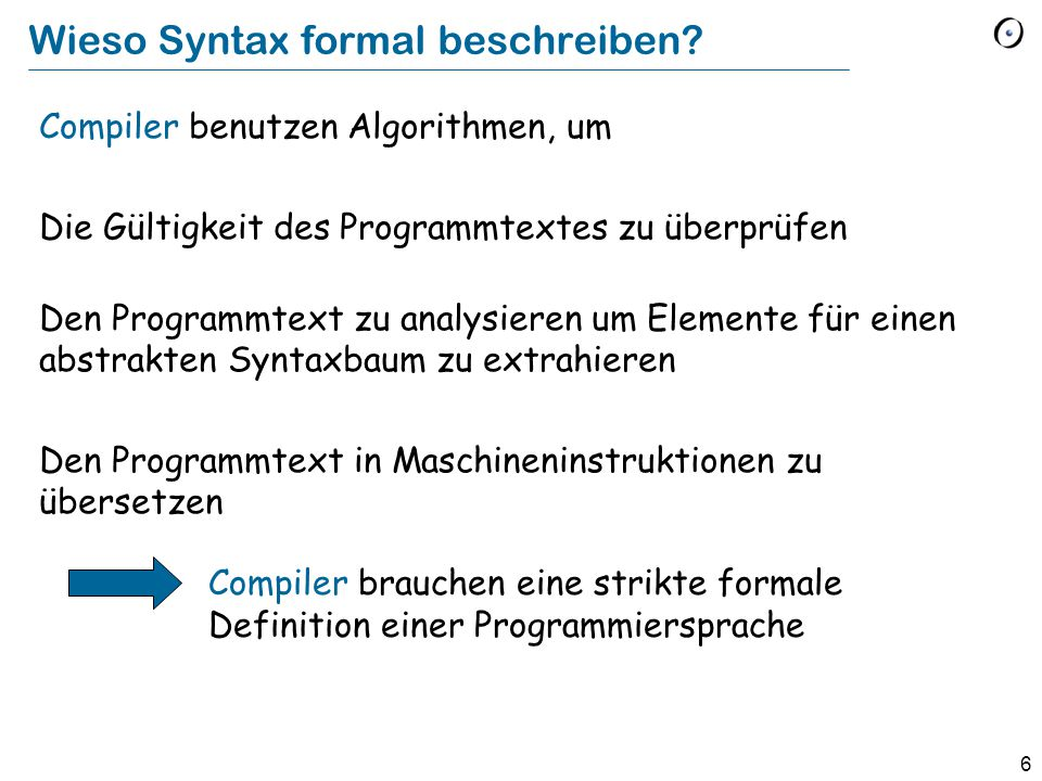 7 Formale Beschreibung der Syntax Benutzen Sie eine formale Sprache, um Programmiersprachen zu beschreiben.
