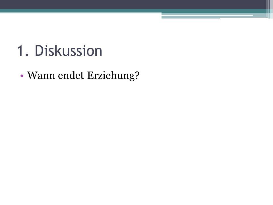 1. Diskussion Wann endet Erziehung?