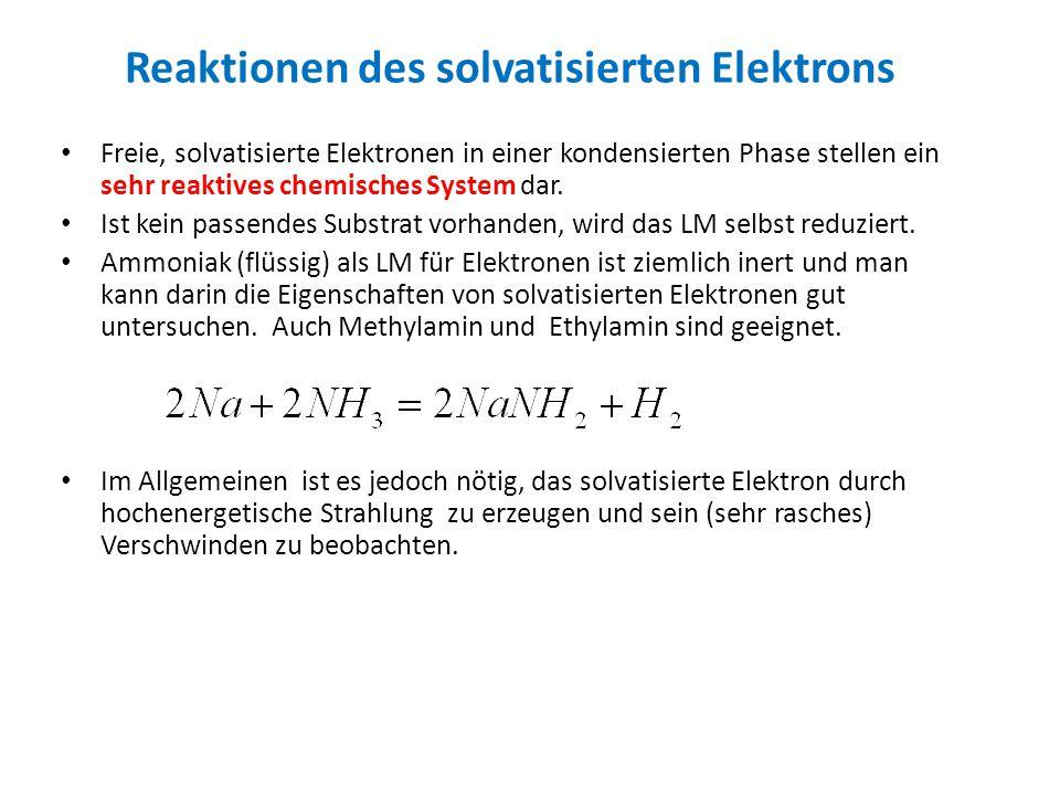 Reaktionen des solvatisierten Elektrons Freie, solvatisierte Elektronen in einer kondensierten Phase stellen ein sehr reaktives chemisches System dar.