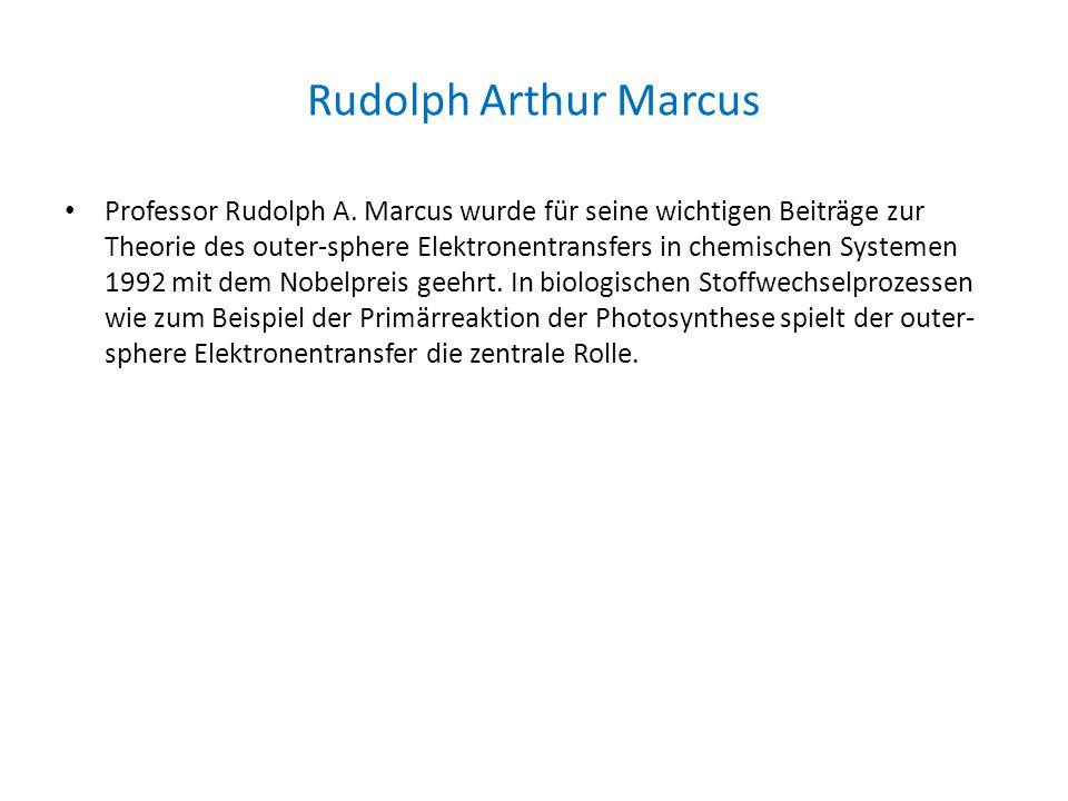 Rudolph Arthur Marcus Professor Rudolph A. Marcus wurde für seine wichtigen Beiträge zur Theorie des outer-sphere Elektronentransfers in chemischen Sy
