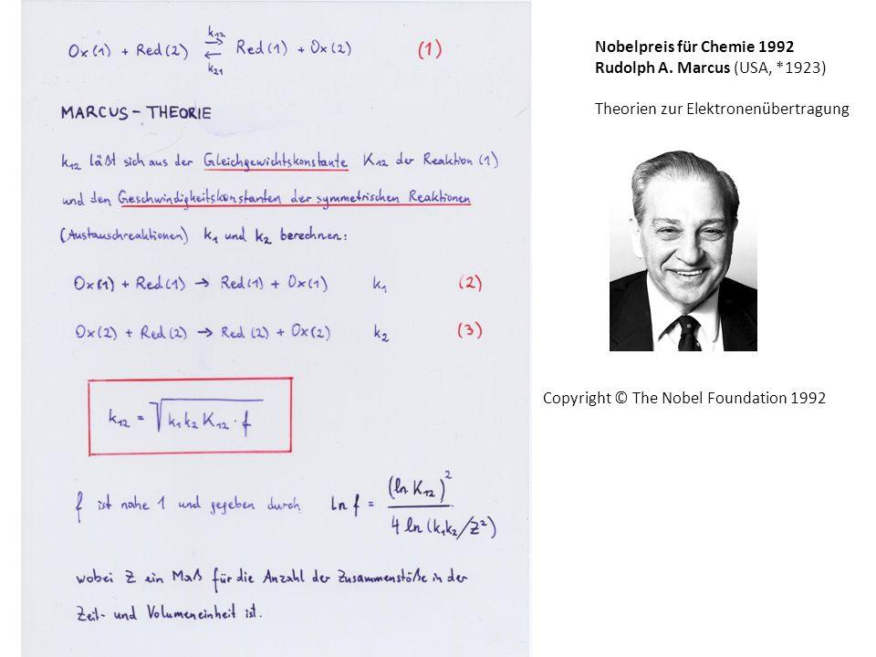 Nobelpreis für Chemie 1992 Rudolph A. Marcus (USA, *1923) Theorien zur Elektronenübertragung Copyright © The Nobel Foundation 1992