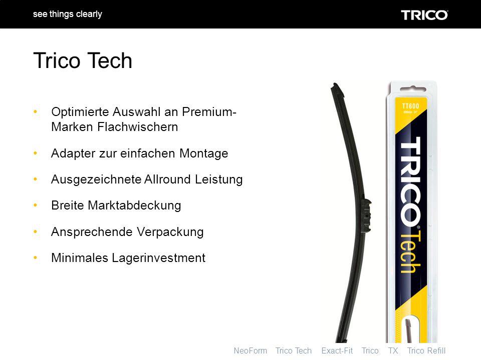 NeoForm Trico Tech Exact-Fit Trico TX Trico Refill see things clearly Optimierte Auswahl an Premium- Marken Flachwischern Adapter zur einfachen Montage Ausgezeichnete Allround Leistung Breite Marktabdeckung Ansprechende Verpackung Minimales Lagerinvestment Trico Tech