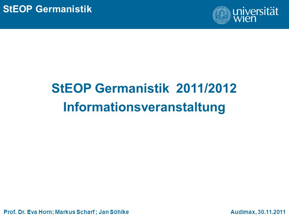 ÜBERSCHRIFT StEOP Germanistik StEOP Germanistik 2011/2012 Informationsveranstaltung Prof.