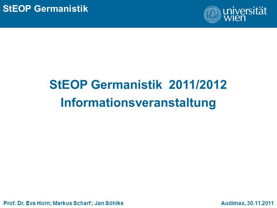 ÜBERSCHRIFT StEOP Germanistik StEOP Germanistik 2011/2012 Informationsveranstaltung Prof. Dr. Eva Horn; Markus Scharf ; Jan Söhlke Audimax, 30.11.2011