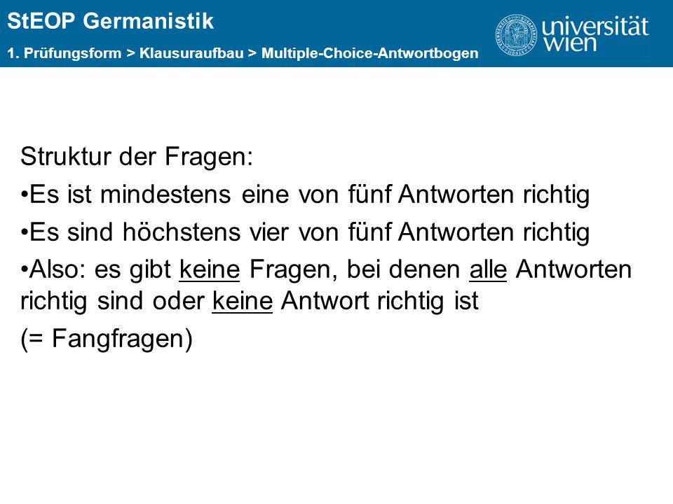 ÜBERSCHRIFT StEOP Germanistik 1. Prüfungsform > Klausuraufbau > Multiple-Choice-Antwortbogen Struktur der Fragen: Es ist mindestens eine von fünf Antw