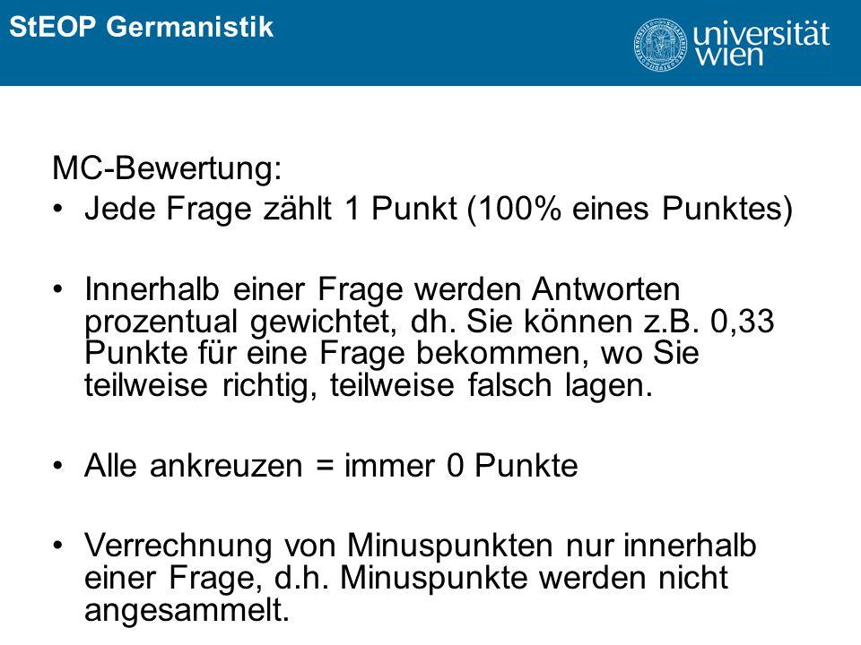 ÜBERSCHRIFT StEOP Germanistik MC-Bewertung: Jede Frage zählt 1 Punkt (100% eines Punktes) Innerhalb einer Frage werden Antworten prozentual gewichtet,