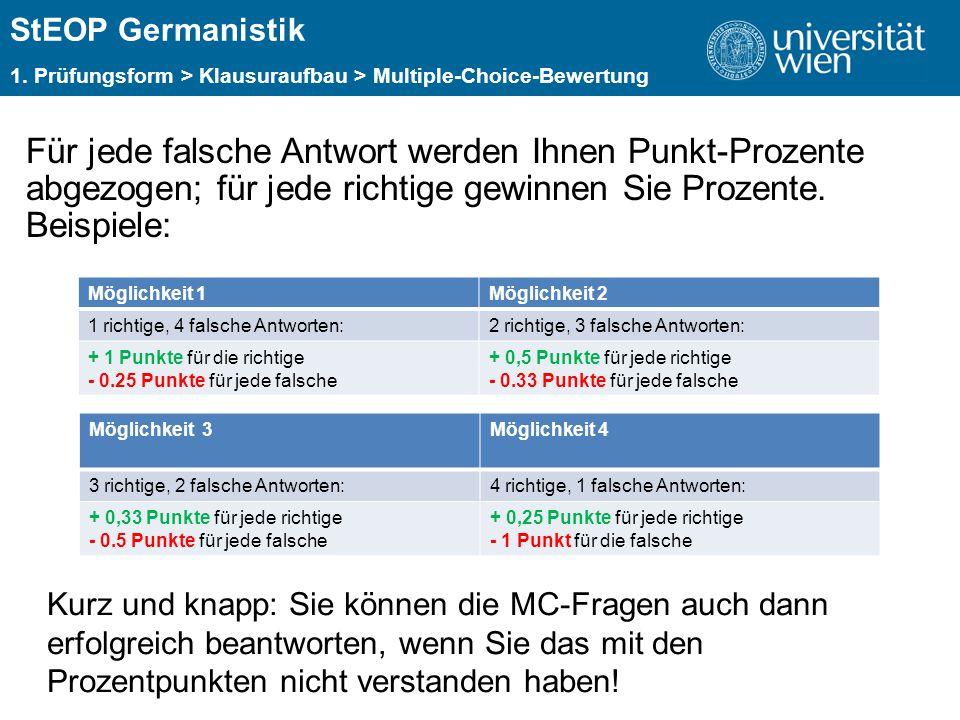 ÜBERSCHRIFT StEOP Germanistik 1. Prüfungsform > Klausuraufbau > Multiple-Choice-Bewertung Für jede falsche Antwort werden Ihnen Punkt-Prozente abgezog