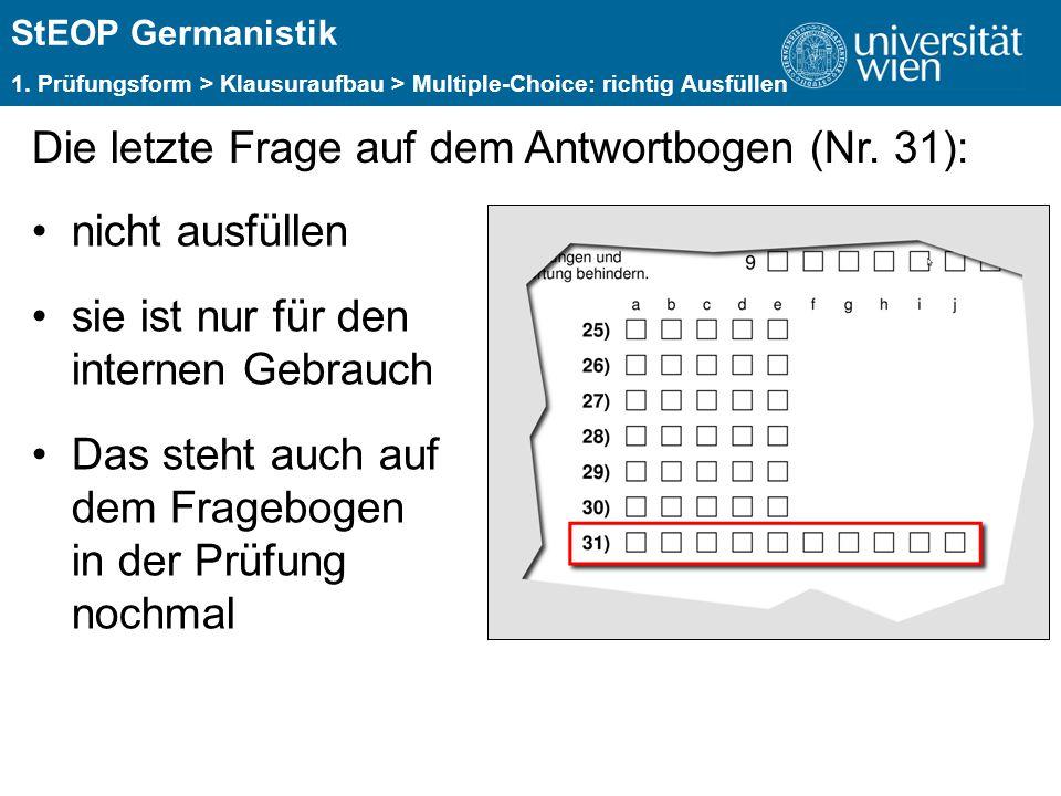 ÜBERSCHRIFT StEOP Germanistik 1. Prüfungsform > Klausuraufbau > Multiple-Choice: richtig Ausfüllen Die letzte Frage auf dem Antwortbogen (Nr. 31): nic