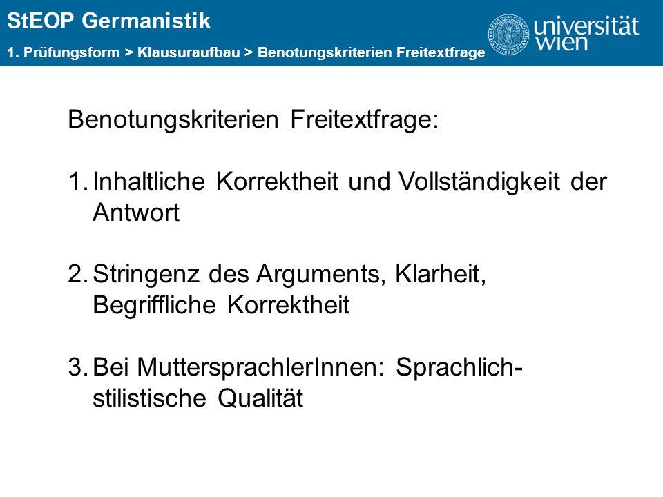 ÜBERSCHRIFT StEOP Germanistik Benotungskriterien Freitextfrage: 1.Inhaltliche Korrektheit und Vollständigkeit der Antwort 2.Stringenz des Arguments, Klarheit, Begriffliche Korrektheit 3.Bei MuttersprachlerInnen: Sprachlich- stilistische Qualität 1.
