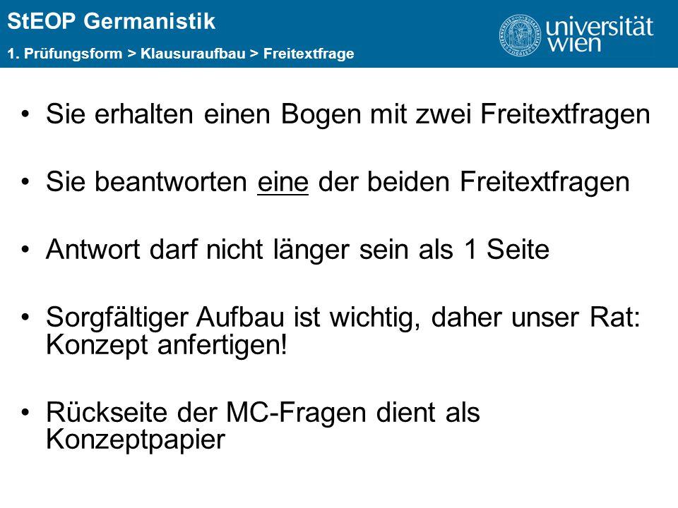 ÜBERSCHRIFT StEOP Germanistik 1. Prüfungsform > Klausuraufbau > Freitextfrage Sie erhalten einen Bogen mit zwei Freitextfragen Sie beantworten eine de