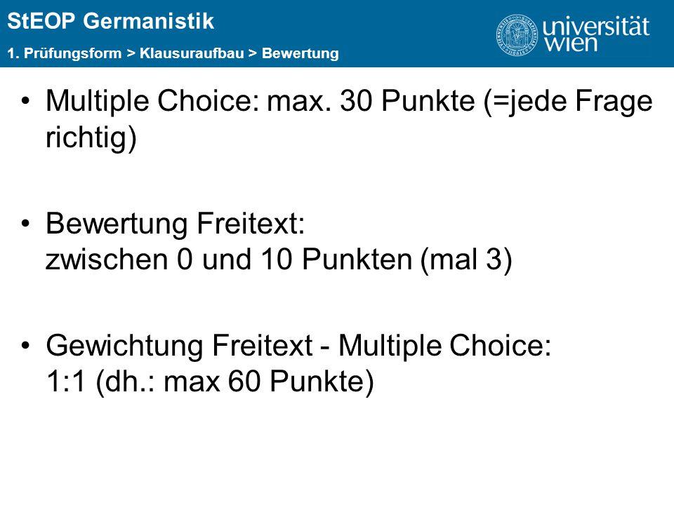 ÜBERSCHRIFT StEOP Germanistik 1. Prüfungsform > Klausuraufbau > Bewertung Multiple Choice: max. 30 Punkte (=jede Frage richtig) Bewertung Freitext: zw