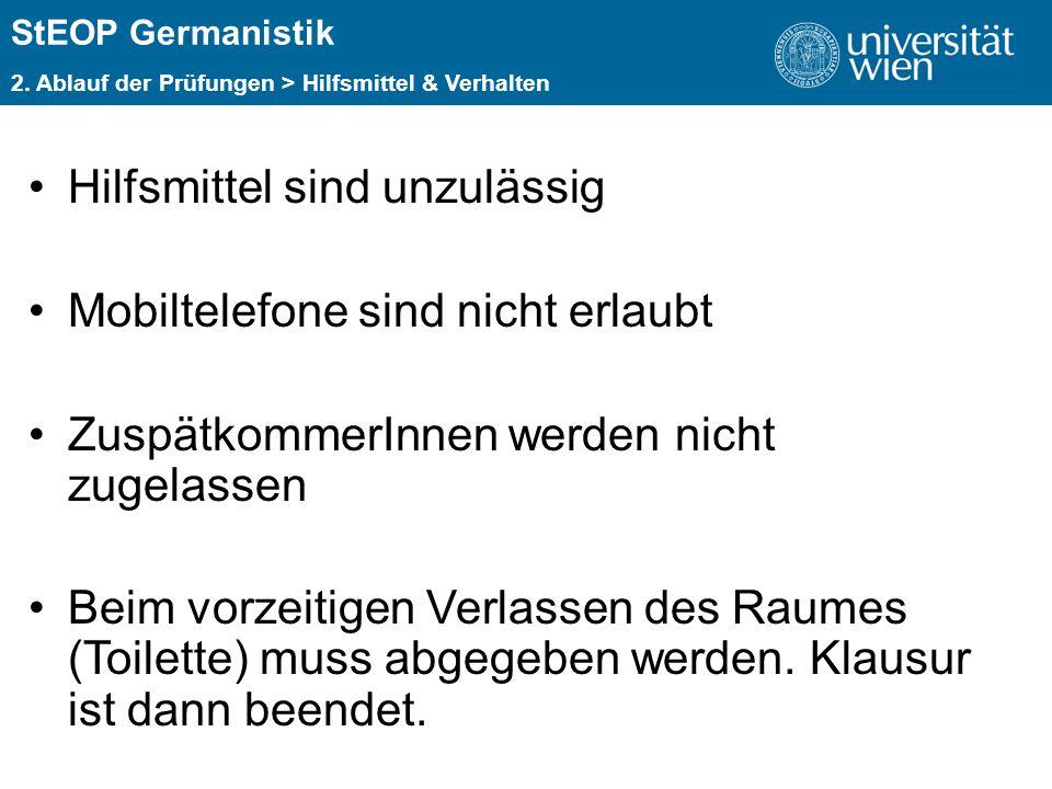 ÜBERSCHRIFT StEOP Germanistik 2. Ablauf der Prüfungen > Hilfsmittel & Verhalten Hilfsmittel sind unzulässig Mobiltelefone sind nicht erlaubt Zuspätkom
