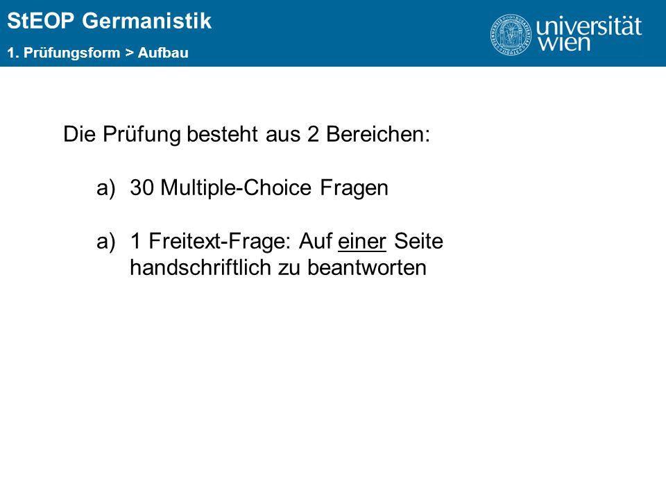 ÜBERSCHRIFT StEOP Germanistik Die Prüfung besteht aus 2 Bereichen: a)30 Multiple-Choice Fragen a)1 Freitext-Frage: Auf einer Seite handschriftlich zu beantworten 1.