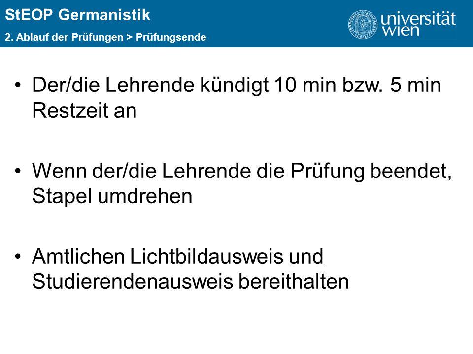 ÜBERSCHRIFT StEOP Germanistik 2. Ablauf der Prüfungen > Prüfungsende Der/die Lehrende kündigt 10 min bzw. 5 min Restzeit an Wenn der/die Lehrende die